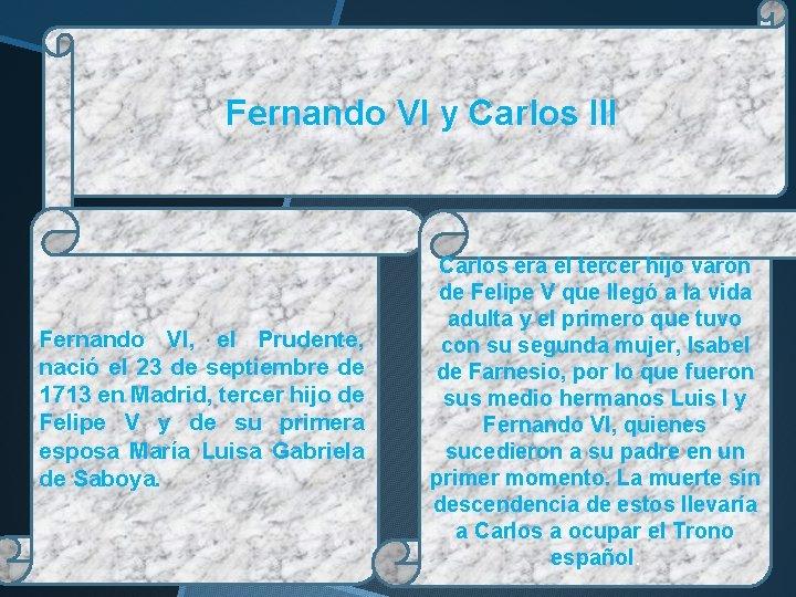 Fernando VI y Carlos III Fernando VI, el Prudente, nació el 23 de septiembre