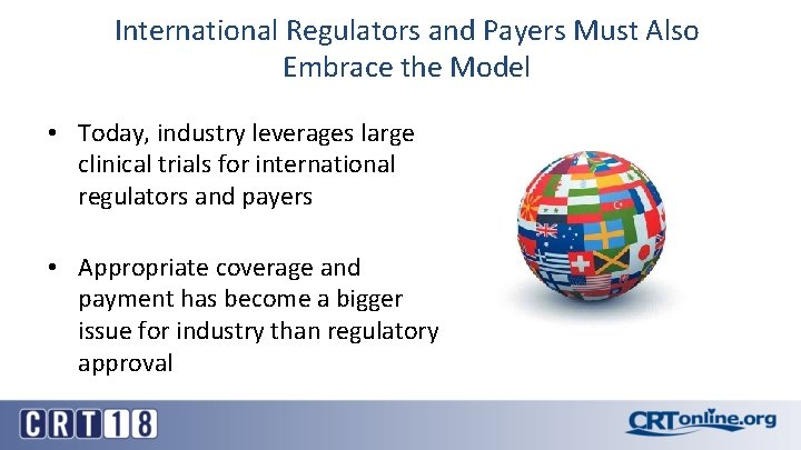 International Regulators and Payers Must Also Embrace the Model • Today, industry leverages large