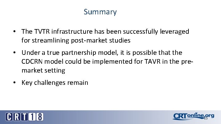 Summary • The TVTR infrastructure has been successfully leveraged for streamlining post-market studies •