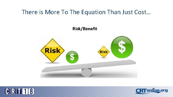 There is More To The Equation Than Just Cost… Risk/Benefit