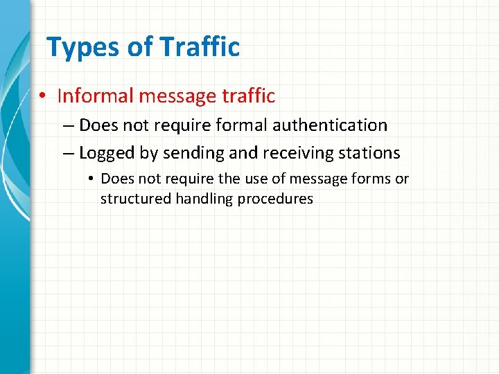 Types of Traffic • Informal message traffic – Does not require formal authentication –