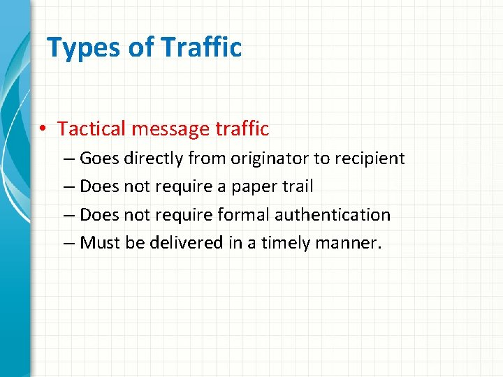 Types of Traffic • Tactical message traffic – Goes directly from originator to recipient