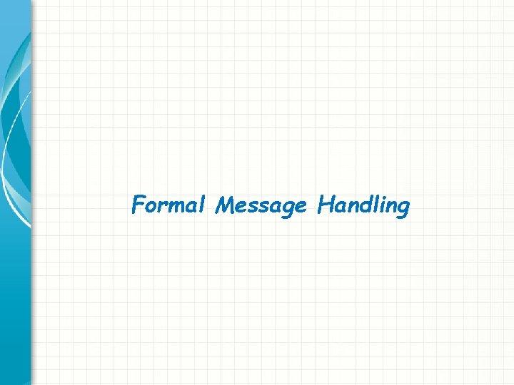 Formal Message Handling