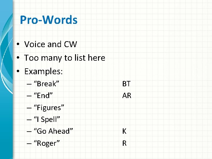 Pro-Words • Voice and CW • Too many to list here • Examples: –