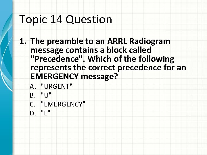 Topic 14 Question 1. The preamble to an ARRL Radiogram message contains a block