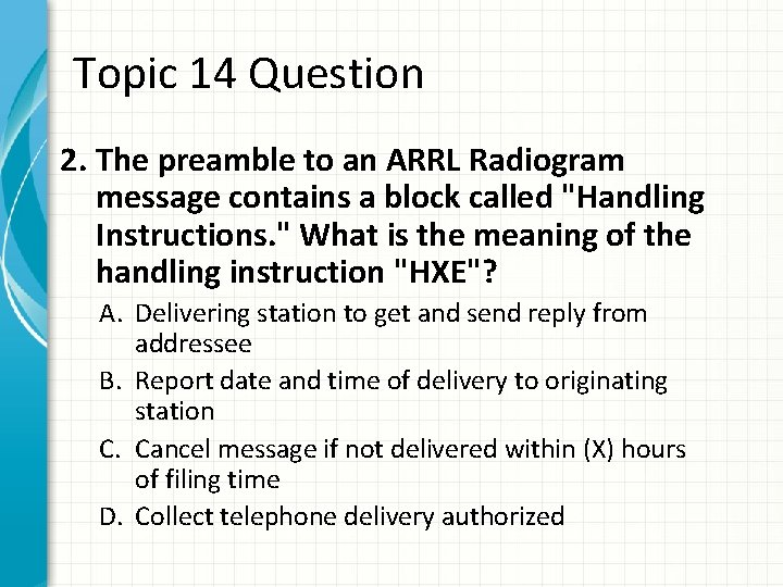 Topic 14 Question 2. The preamble to an ARRL Radiogram message contains a block