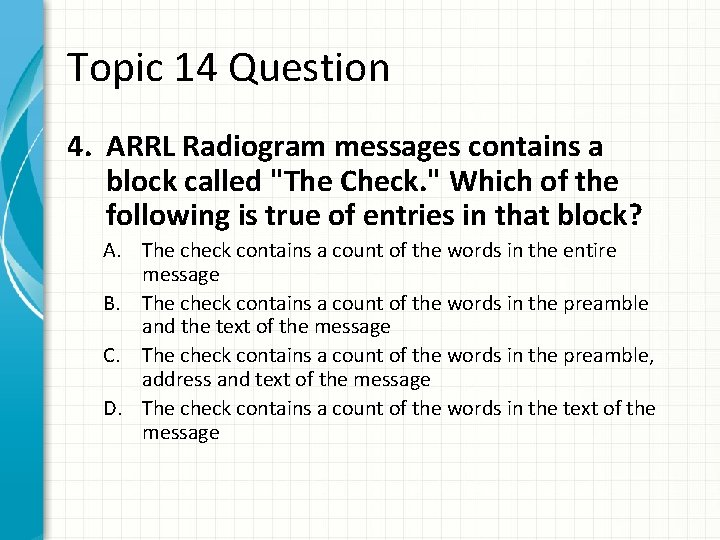 """Topic 14 Question 4. ARRL Radiogram messages contains a block called """"The Check. """""""