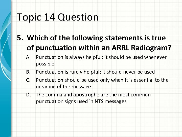 Topic 14 Question 5. Which of the following statements is true of punctuation within