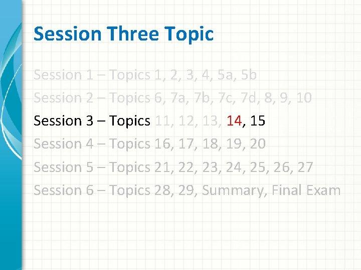 Session Three Topic Session 1 – Topics 1, 2, 3, 4, 5 a, 5