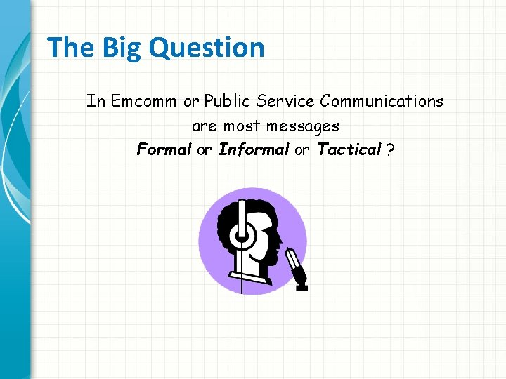 The Big Question In Emcomm or Public Service Communications are most messages Formal or