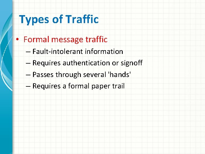 Types of Traffic • Formal message traffic – Fault-intolerant information – Requires authentication or