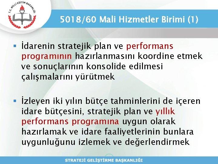5018/60 Mali Hizmetler Birimi (1) § İdarenin stratejik plan ve performans programının hazırlanmasını koordine