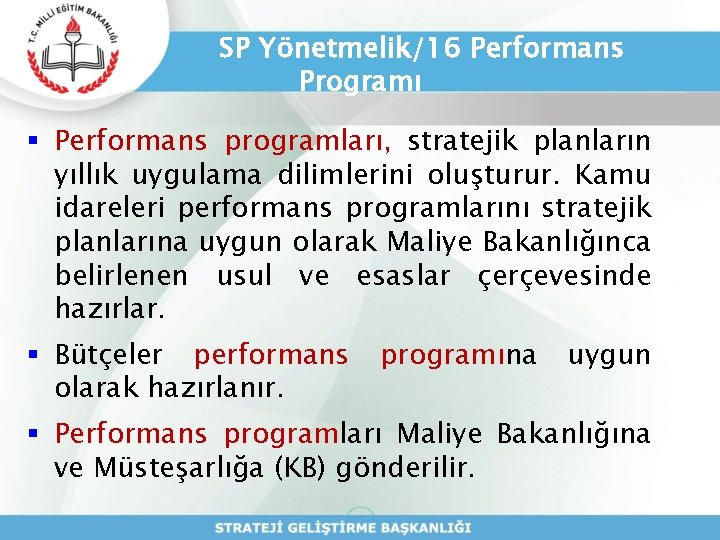 SP Yönetmelik/16 Performans Programı § Performans programları, stratejik planların yıllık uygulama dilimlerini oluşturur. Kamu
