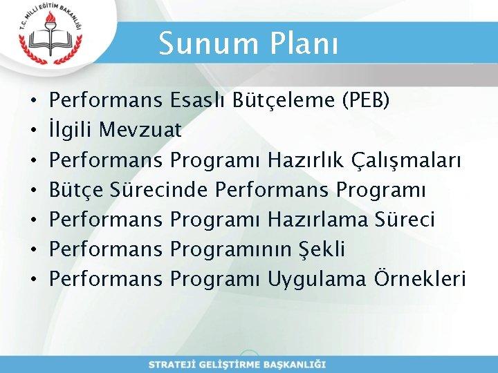 Sunum Planı • • Performans Esaslı Bütçeleme (PEB) İlgili Mevzuat Performans Programı Hazırlık Çalışmaları