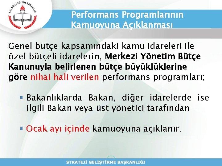Performans Programlarının Kamuoyuna Açıklanması Genel bütçe kapsamındaki kamu idareleri ile özel bütçeli idarelerin, Merkezi