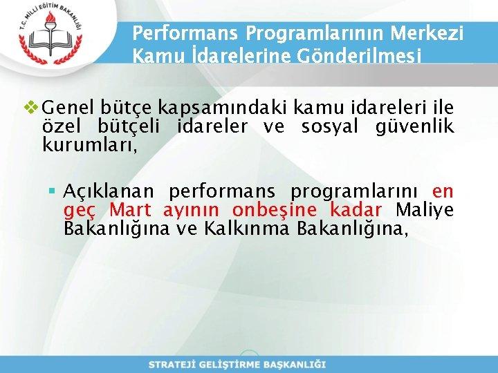 Performans Programlarının Merkezi Kamu İdarelerine Gönderilmesi v Genel bütçe kapsamındaki kamu idareleri ile özel