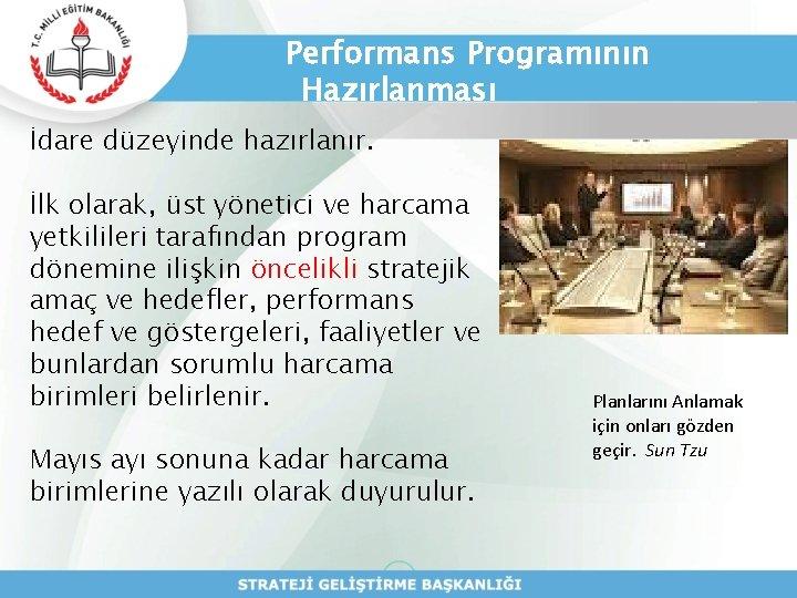 Performans Programının Hazırlanması İdare düzeyinde hazırlanır. İlk olarak, üst yönetici ve harcama yetkilileri tarafından