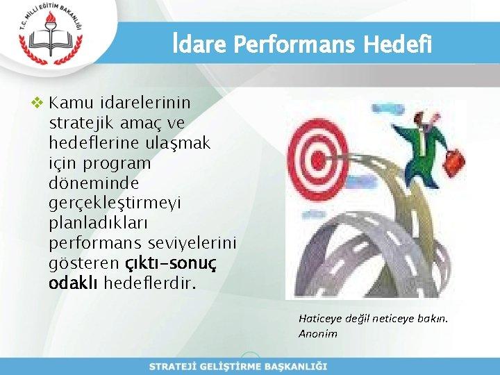 İdare Performans Hedefi v Kamu idarelerinin stratejik amaç ve hedeflerine ulaşmak için program döneminde