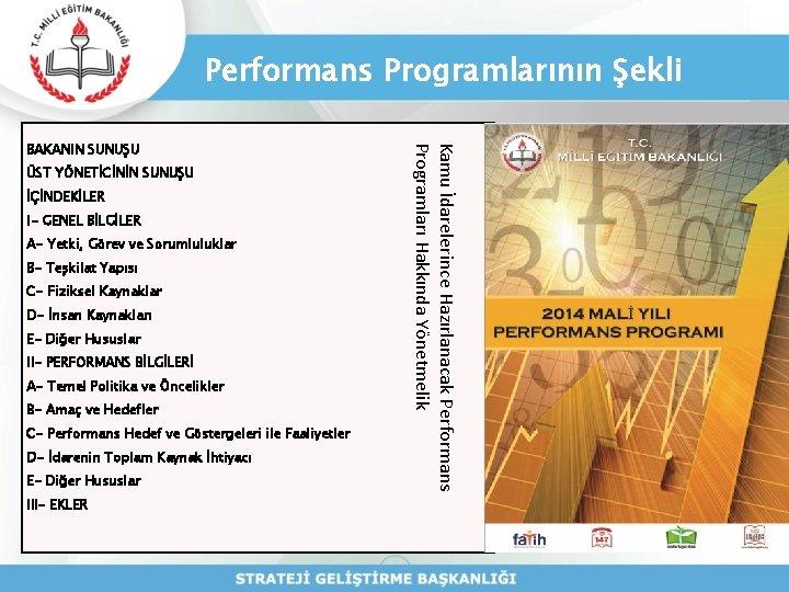 Performans Programlarının Şekli ÜST YÖNETİCİNİN SUNUŞU İÇİNDEKİLER I- GENEL BİLGİLER A- Yetki, Görev ve