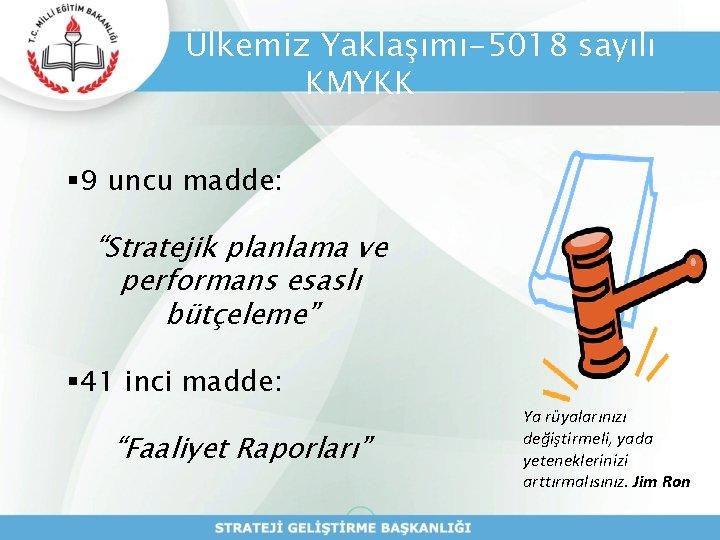 """Ülkemiz Yaklaşımı-5018 sayılı KMYKK § 9 uncu madde: """"Stratejik planlama ve performans esaslı bütçeleme"""""""