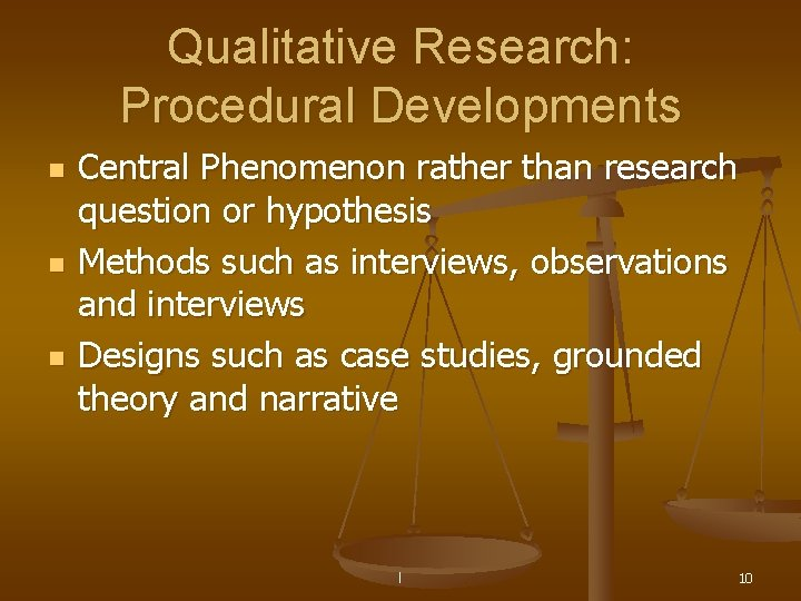 Qualitative Research: Procedural Developments n n n Central Phenomenon rather than research question or
