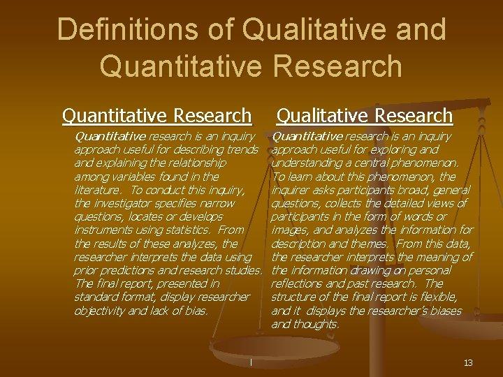 Definitions of Qualitative and Quantitative Research Quantitative research is an inquiry approach useful for