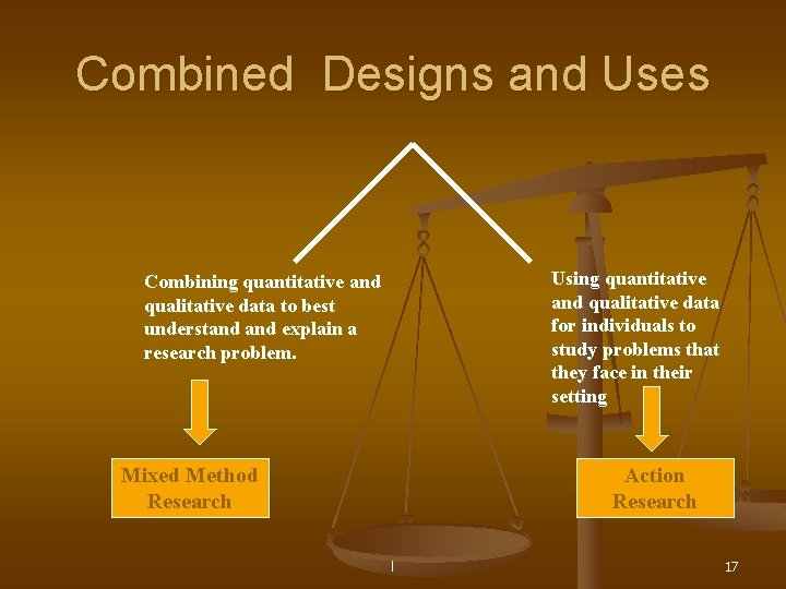 Combined Designs and Uses Using quantitative and qualitative data for individuals to study problems