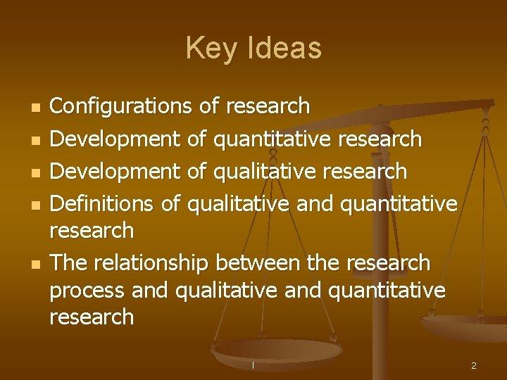 Key Ideas n n n Configurations of research Development of quantitative research Development of