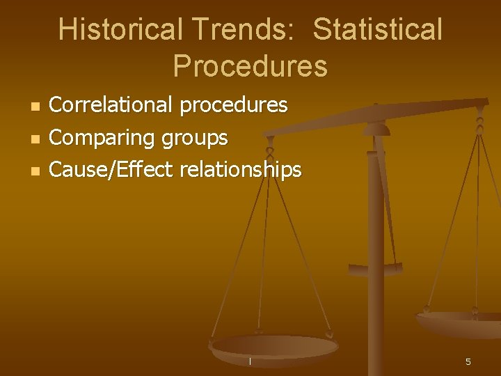 Historical Trends: Statistical Procedures n n n Correlational procedures Comparing groups Cause/Effect relationships l