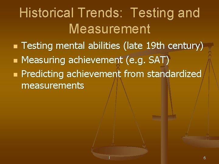 Historical Trends: Testing and Measurement n n n Testing mental abilities (late 19 th