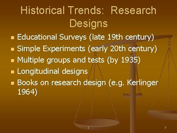 Historical Trends: Research Designs n n n Educational Surveys (late 19 th century) Simple