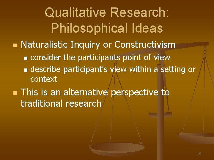 Qualitative Research: Philosophical Ideas n Naturalistic Inquiry or Constructivism consider the participants point of