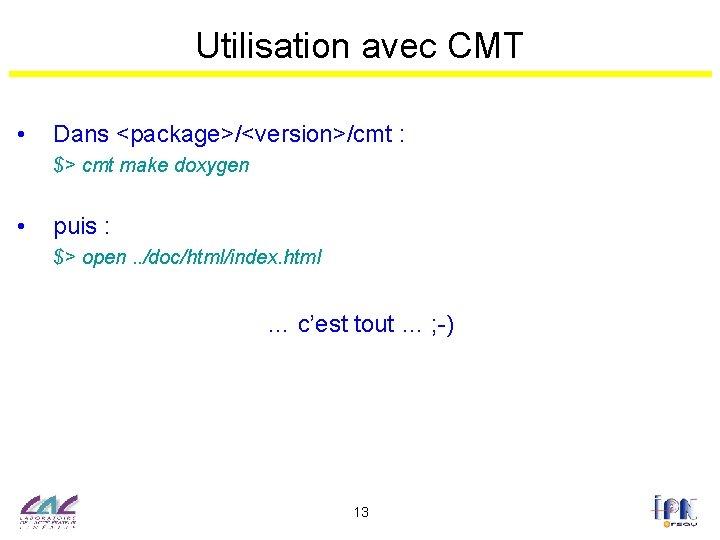 Utilisation avec CMT • Dans <package>/<version>/cmt : $> cmt make doxygen • puis :