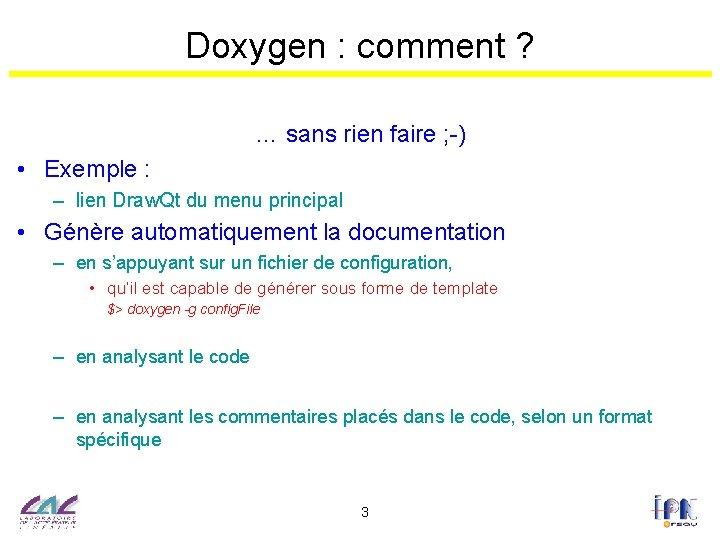 Doxygen : comment ? … sans rien faire ; -) • Exemple : –