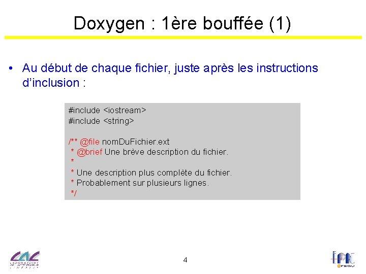 Doxygen : 1ère bouffée (1) • Au début de chaque fichier, juste après les