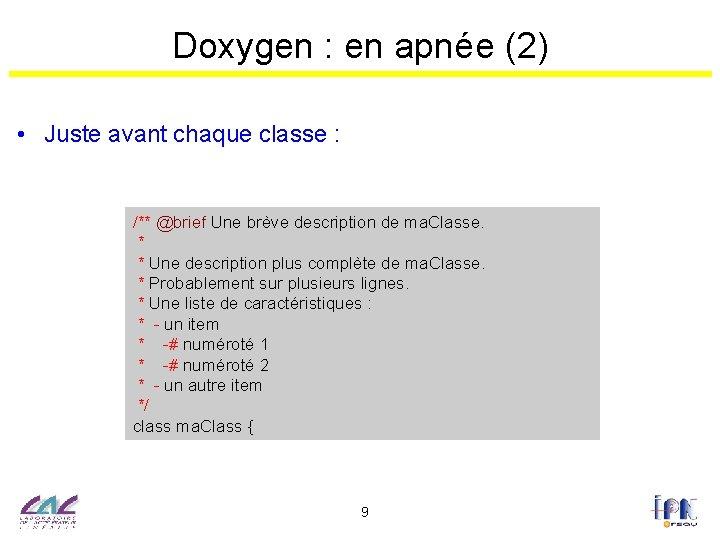 Doxygen : en apnée (2) • Juste avant chaque classe : /** @brief Une