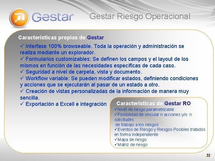 Gestar Riesgo Operacional Características propias de Gestar ü Interfase 100% browseable. Toda la operación