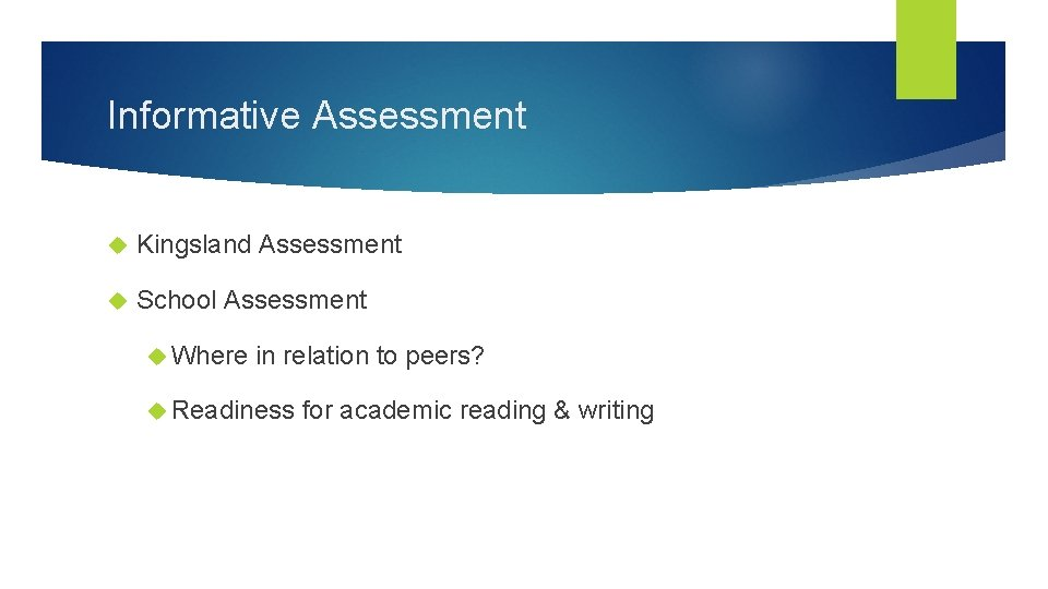 Informative Assessment Kingsland Assessment School Assessment Where in relation to peers? Readiness for academic