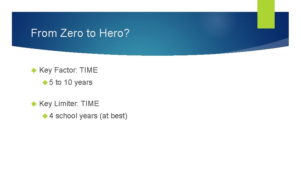 From Zero to Hero? Key Factor: TIME 5 to 10 years Key Limiter: TIME