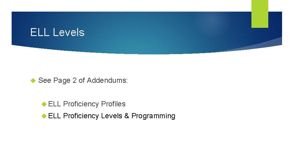 ELL Levels See Page 2 of Addendums: ELL Proficiency Profiles ELL Proficiency Levels &