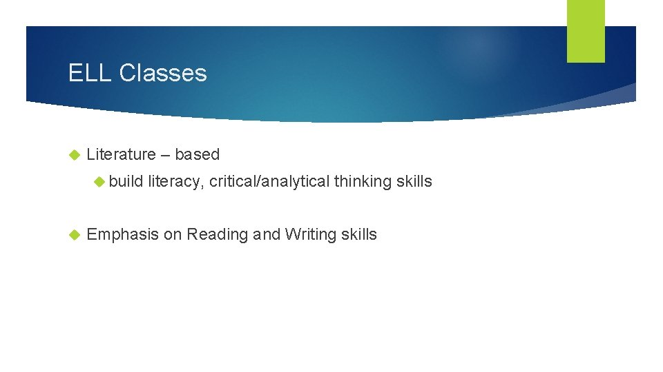 ELL Classes Literature – based build literacy, critical/analytical thinking skills Emphasis on Reading and