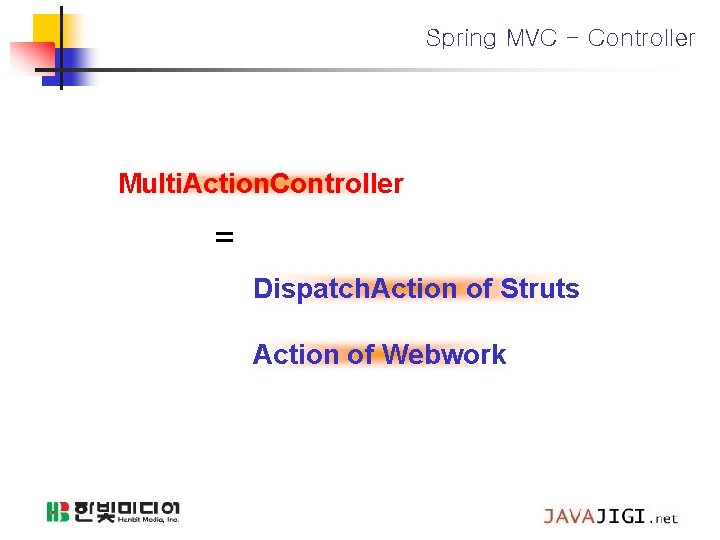 Spring MVC - Controller Multi. Action. Controller = Dispatch. Action of Struts Action of