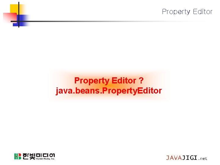 Property Editor ? java. beans. Property. Editor