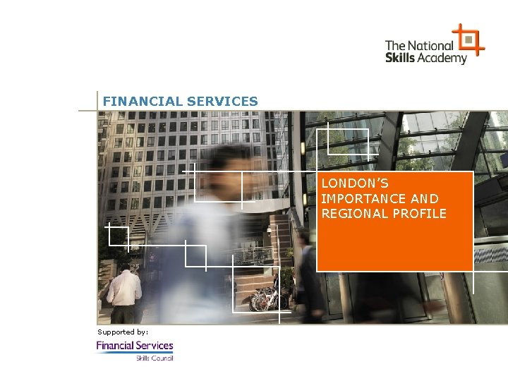 FINANCIAL SERVICES LONDON'S IMPORTANCE AND REGIONAL PROFILE Supported by: