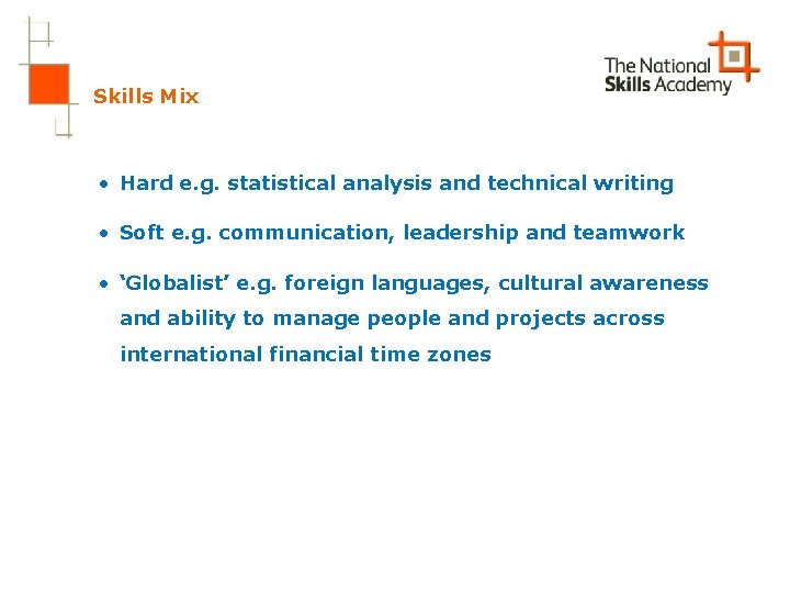 Skills Mix • Hard e. g. statistical analysis and technical writing • Soft e.
