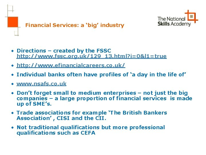 Financial Services: a 'big' industry • Directions – created by the FSSC http: //www.