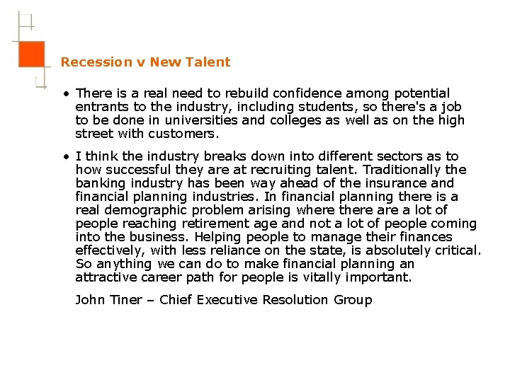 Recession v New Talent • There is a real need to rebuild confidence among