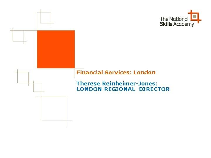 Financial Services: London Therese Reinheimer-Jones: LONDON REGIONAL DIRECTOR