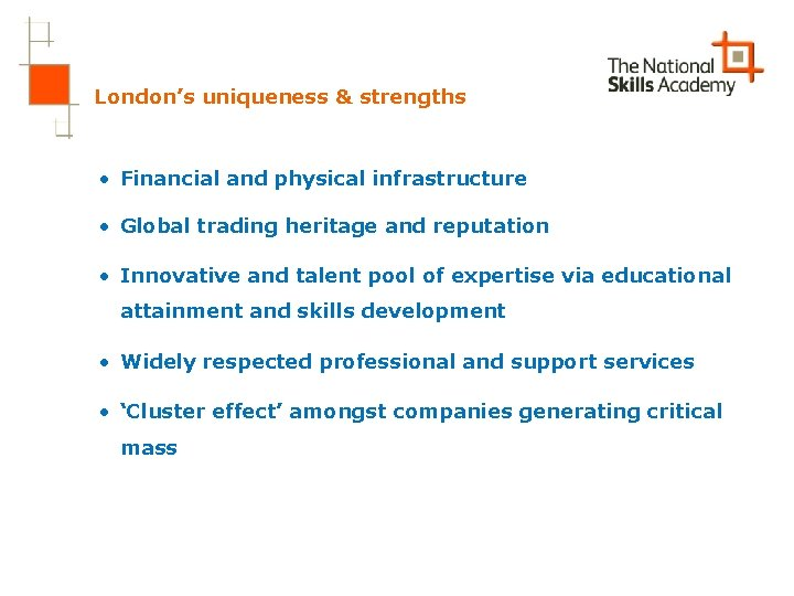 London's uniqueness & strengths • Financial and physical infrastructure • Global trading heritage and