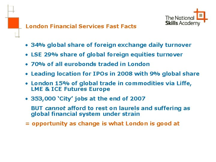 London Financial Services Fast Facts • 34% global share of foreign exchange daily turnover
